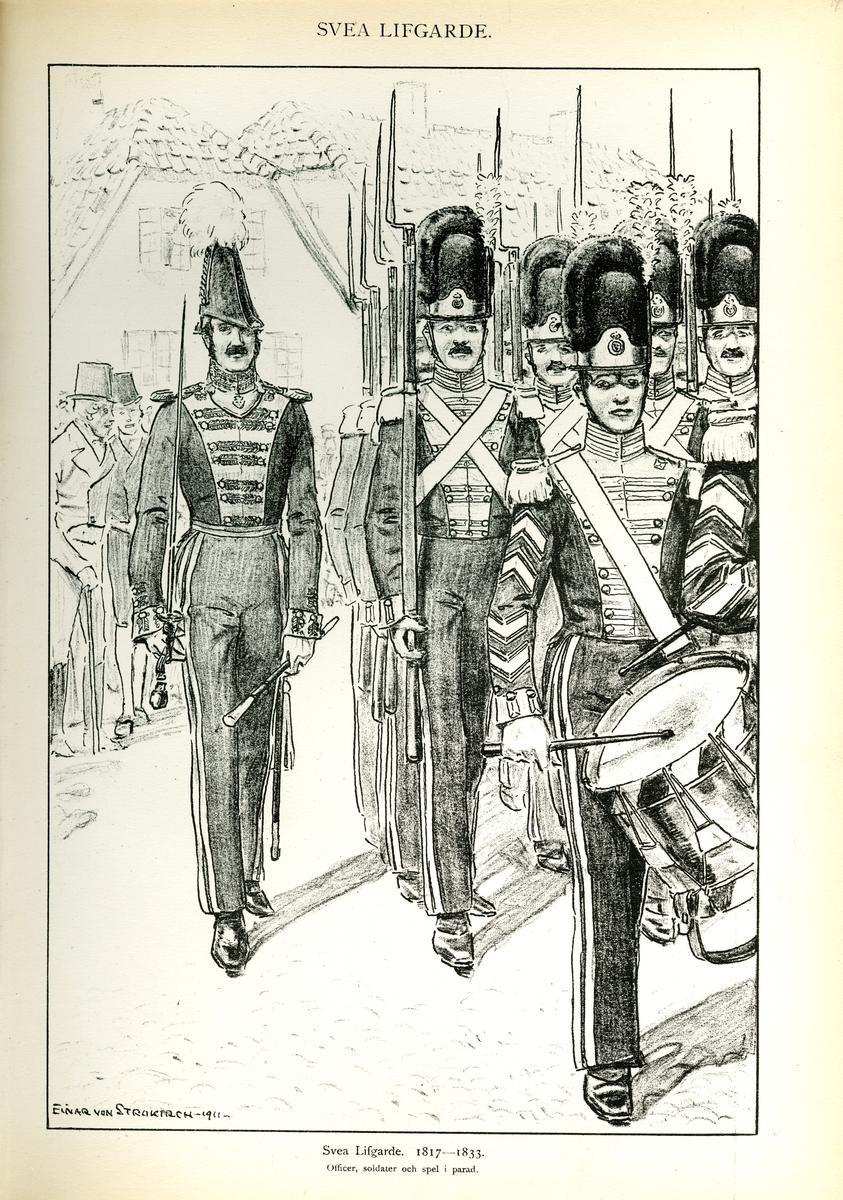 Plansch med uniform för officer, soldater och spel i parad vid Svea livgarde för åren 1817-1833, ritad av Einar von Strokirch. Ingår i planschsamlingen Svenska arméns munderingar 1680-1905.